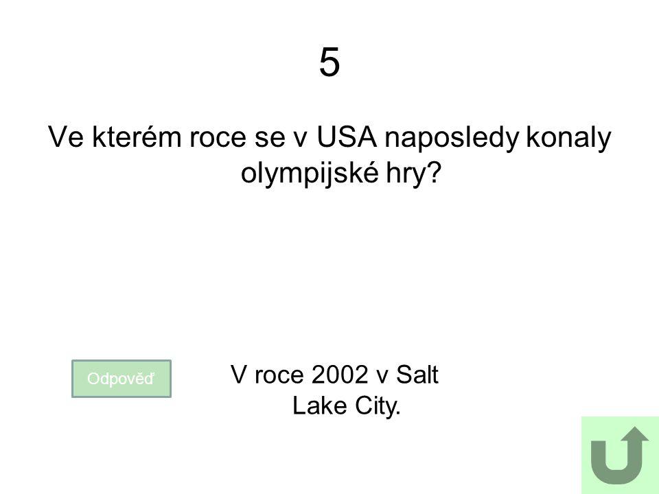 5 Ve kterém roce se v USA naposledy konaly olympijské hry? Odpověď V roce 2002 v Salt Lake City.