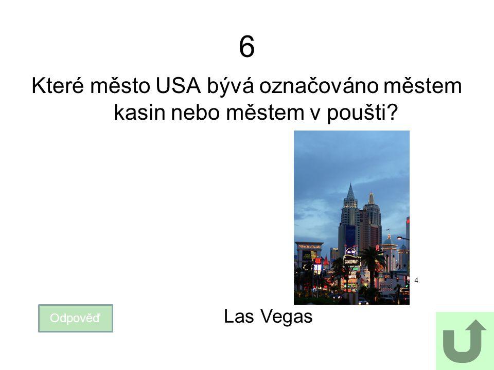 6 Které město USA bývá označováno městem kasin nebo městem v poušti? Odpověď Las Vegas 4.