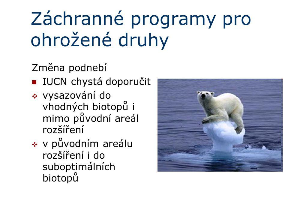 Záchranné programy pro ohrožené druhy Změna podnebí IUCN chystá doporučit  vysazování do vhodných biotopů i mimo původní areál rozšíření  v původním areálu rozšíření i do suboptimálních biotopů