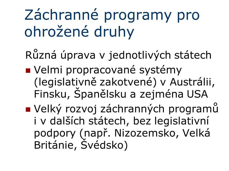 Záchranné programy pro ohrožené druhy Různá úprava v jednotlivých státech Velmi propracované systémy (legislativně zakotvené) v Austrálii, Finsku, Španělsku a zejména USA Velký rozvoj záchranných programů i v dalších státech, bez legislativní podpory (např.