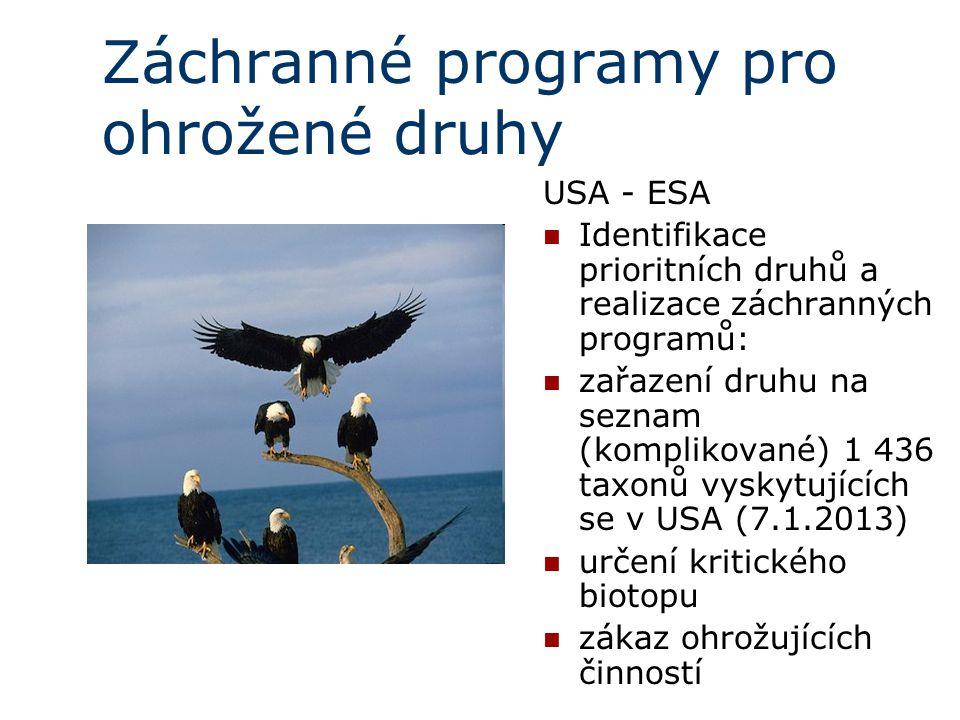 Záchranné programy pro ohrožené druhy USA - ESA Identifikace prioritních druhů a realizace záchranných programů: zařazení druhu na seznam (komplikované)  1 436 taxonů vyskytujících se v USA (7.1.2013) určení kritického biotopu zákaz ohrožujících činností