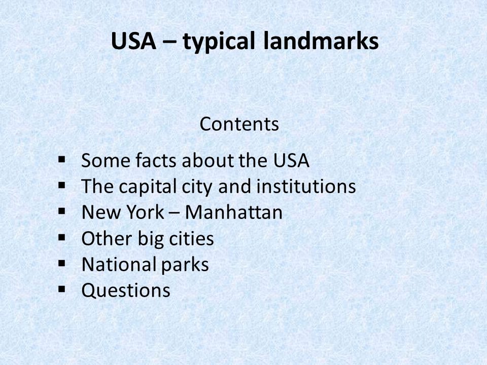 Contents  Some facts about the USA  The capital city and institutions  New York – Manhattan  Other big cities  National parks  Questions USA – typical landmarks