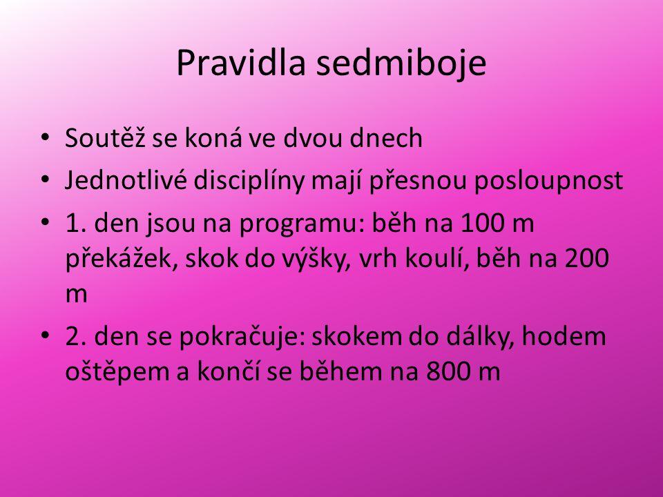 Pravidla sedmiboje Soutěž se koná ve dvou dnech Jednotlivé disciplíny mají přesnou posloupnost 1.