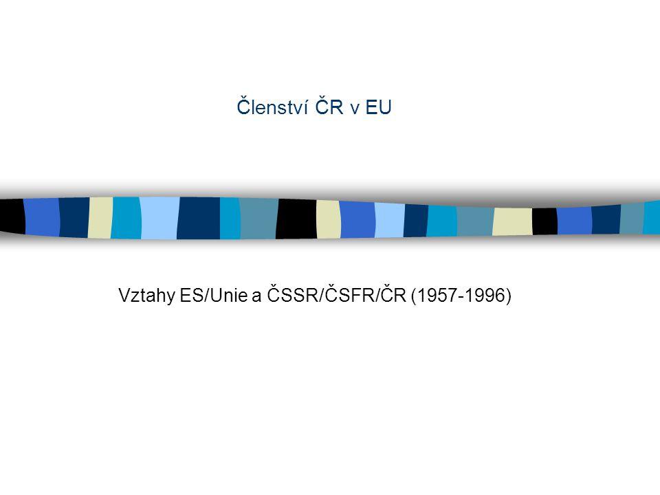 Členství ČR v EU Vztahy ES/Unie a ČSSR/ČSFR/ČR (1957-1996)