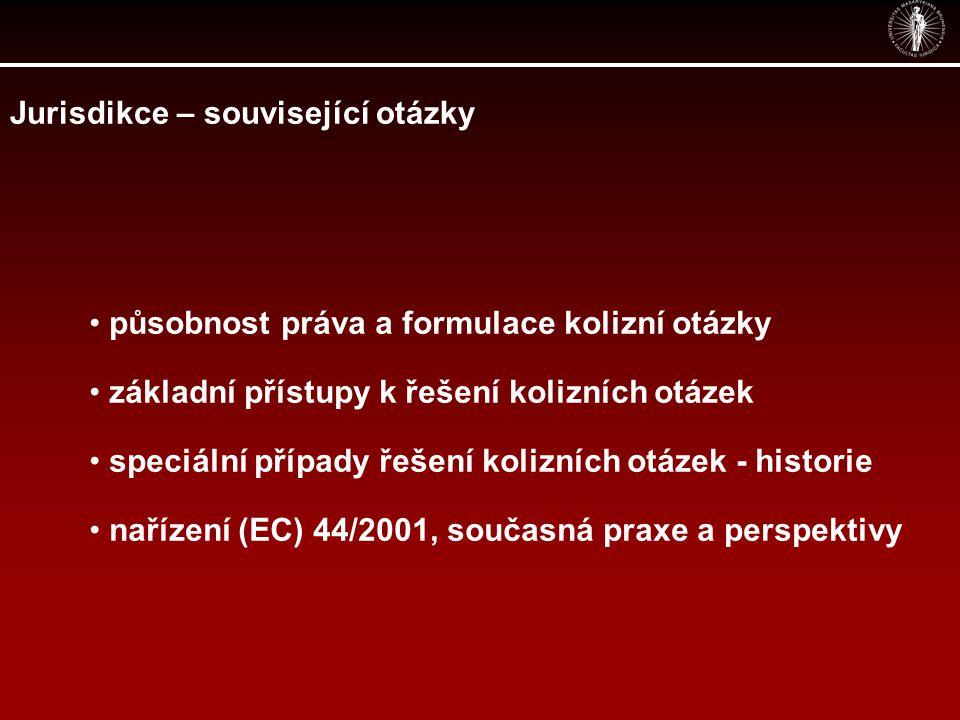 Jurisdikce – související otázky působnost práva a formulace kolizní otázky základní přístupy k řešení kolizních otázek speciální případy řešení kolizních otázek - historie nařízení (EC) 44/2001, současná praxe a perspektivy