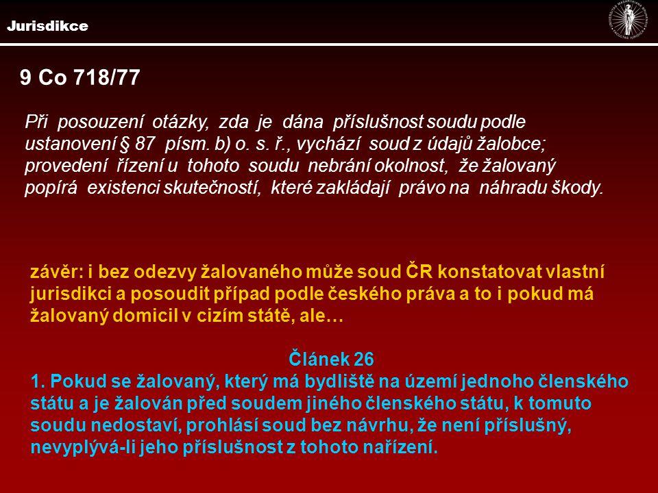 Jurisdikce 9 Co 718/77 Při posouzení otázky, zda je dána příslušnost soudu podle ustanovení § 87 písm.