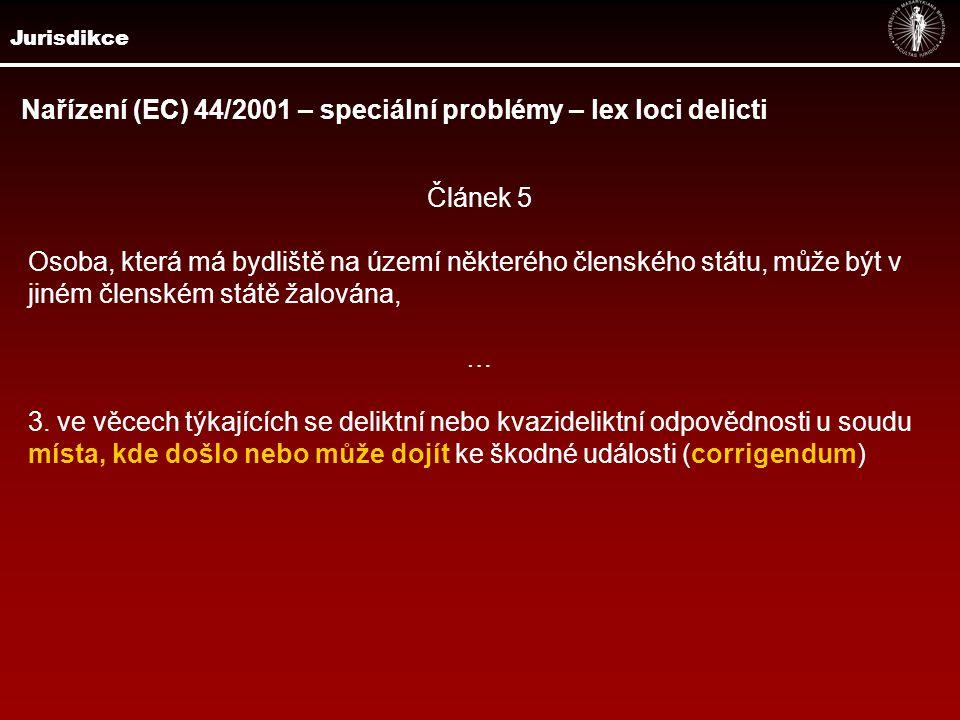Jurisdikce Nařízení (EC) 44/2001 – speciální problémy – lex loci delicti Článek 5 Osoba, která má bydliště na území některého členského státu, může být v jiném členském státě žalována, … 3.