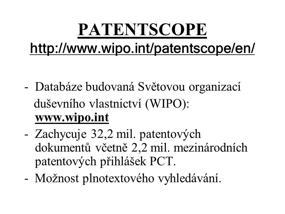 PATENTSCOPE http://www.wipo.int/patentscope/en/ -Databáze budovaná Světovou organizací duševního vlastnictví (WIPO): www.wipo.int -Zachycuje 32,2 mil.