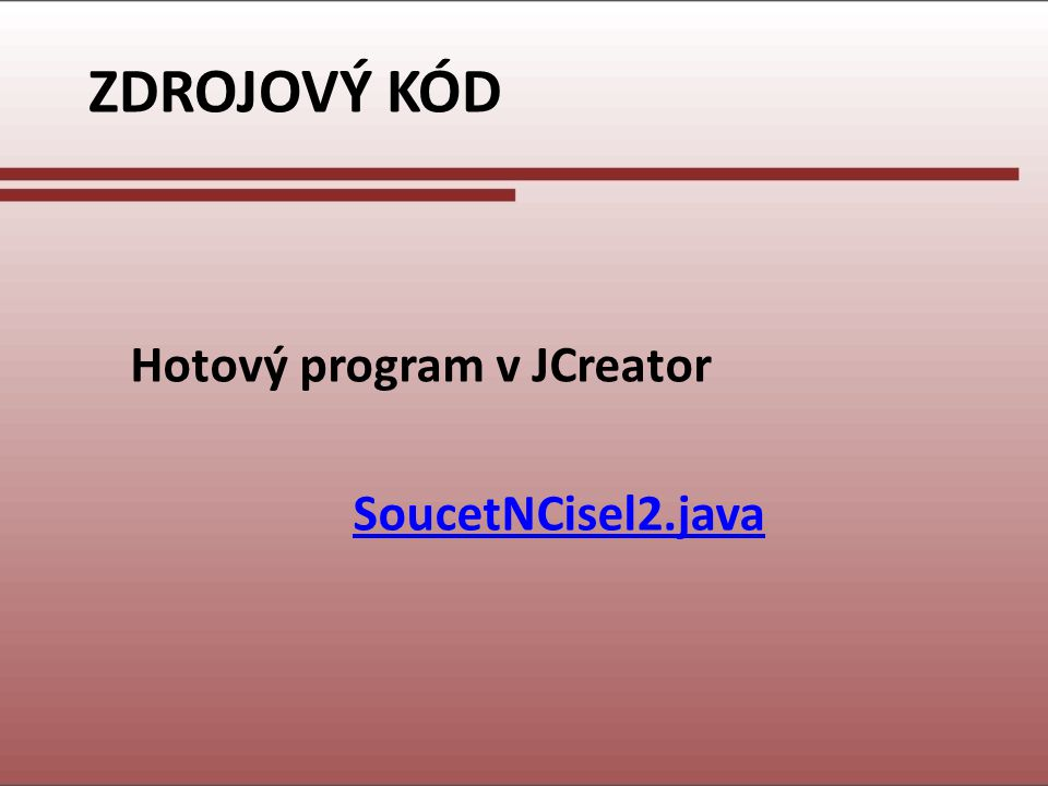 ZDROJOVÝ KÓD Hotový program v JCreator SoucetNCisel2.java