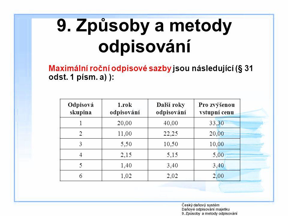 Maximální roční odpisové sazby jsou následující (§ 31 odst. 1 písm. a) ): Český daňový systém Daňové odpisování majetku 9. Způsoby a metody odpisování