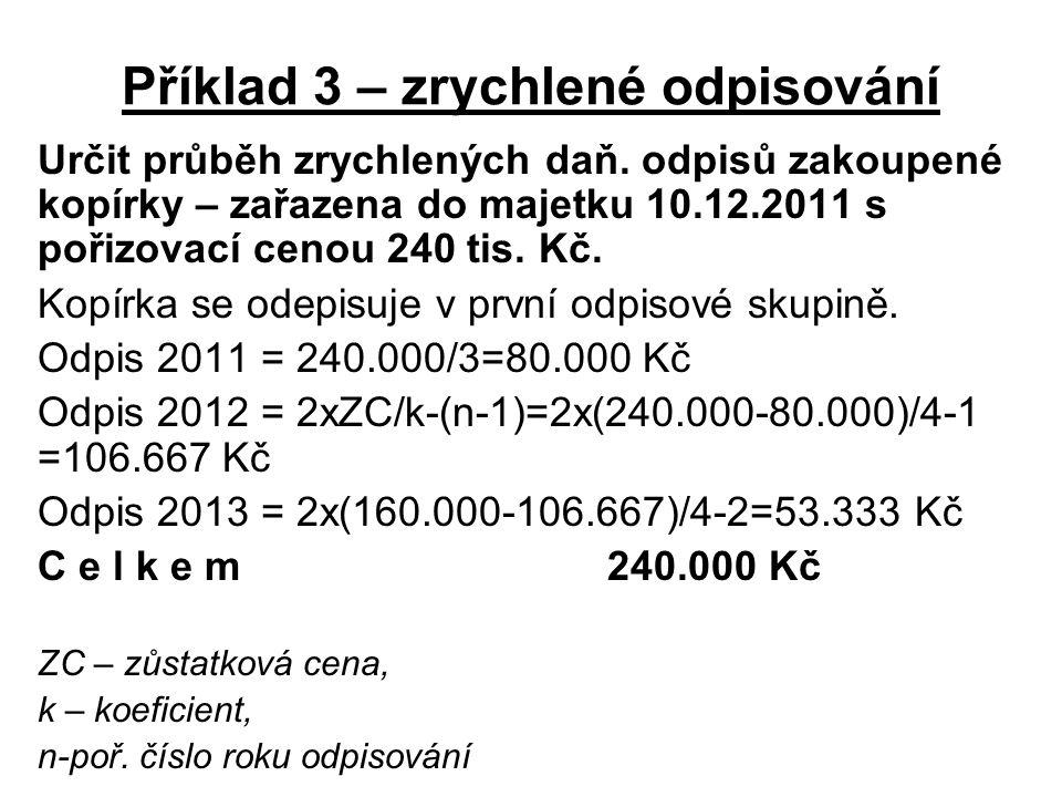 Příklad 3 – zrychlené odpisování Určit průběh zrychlených daň. odpisů zakoupené kopírky – zařazena do majetku 10.12.2011 s pořizovací cenou 240 tis. K