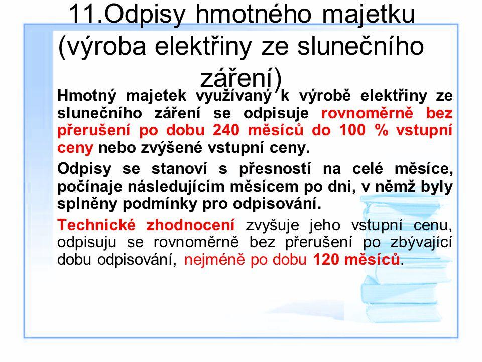 11.Odpisy hmotného majetku (výroba elektřiny ze slunečního záření) Hmotný majetek využívaný k výrobě elektřiny ze slunečního záření se odpisuje rovnom