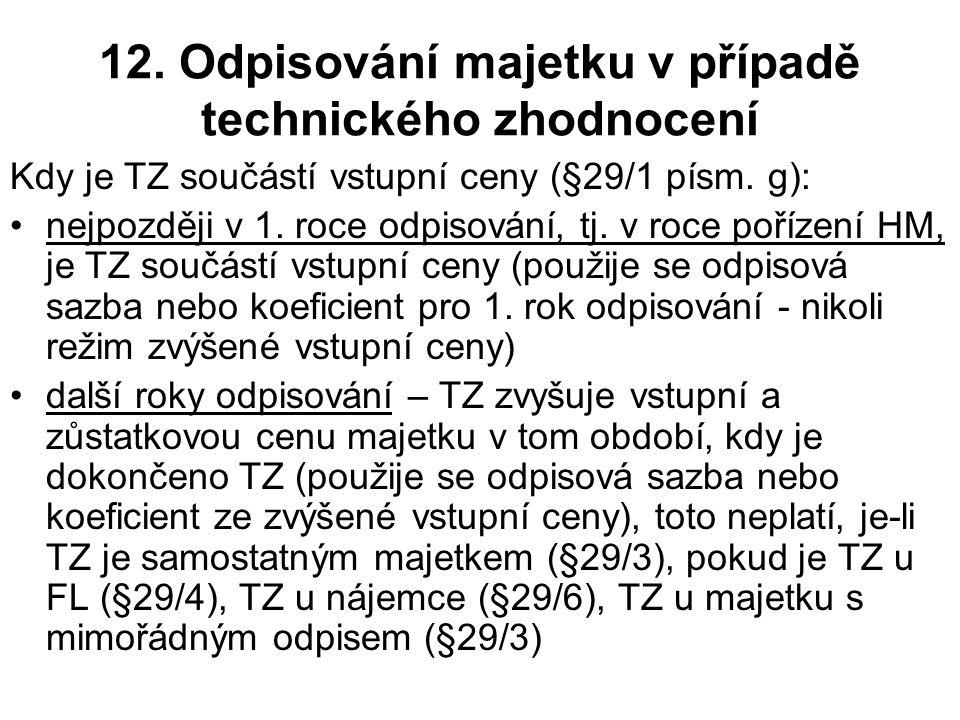 12. Odpisování majetku v případě technického zhodnocení Kdy je TZ součástí vstupní ceny (§29/1 písm. g): nejpozději v 1. roce odpisování, tj. v roce p