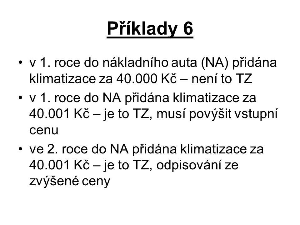 Příklady 6 v 1.roce do nákladního auta (NA) přidána klimatizace za 40.000 Kč – není to TZ v 1.