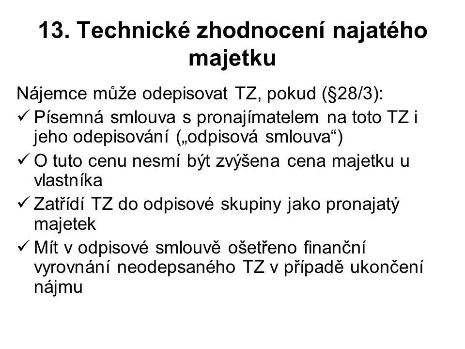 """13. Technické zhodnocení najatého majetku Nájemce může odepisovat TZ, pokud (§28/3): Písemná smlouva s pronajímatelem na toto TZ i jeho odepisování ("""""""