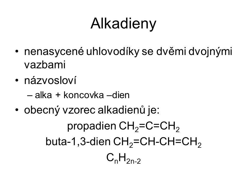 nenasycené uhlovodíky se dvěmi dvojnými vazbami názvosloví –alka + koncovka –dien obecný vzorec alkadienů je: propadien CH 2 =C=CH 2 buta-1,3-dien CH 2 =CH-CH=CH 2 C n H 2n-2