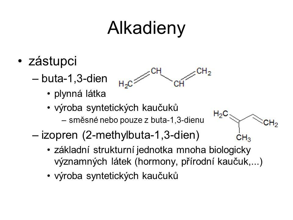 Alkadieny zástupci –buta-1,3-dien plynná látka výroba syntetických kaučuků –směsné nebo pouze z buta-1,3-dienu –izopren (2-methylbuta-1,3-dien) základní strukturní jednotka mnoha biologicky významných látek (hormony, přírodní kaučuk,...) výroba syntetických kaučuků