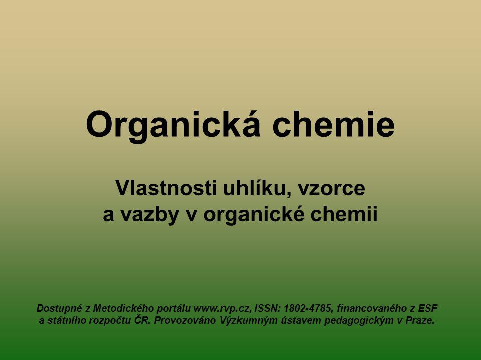 Organická chemie Vlastnosti uhlíku, vzorce a vazby v organické chemii Dostupné z Metodického portálu www.rvp.cz, ISSN: 1802-4785, financovaného z ESF