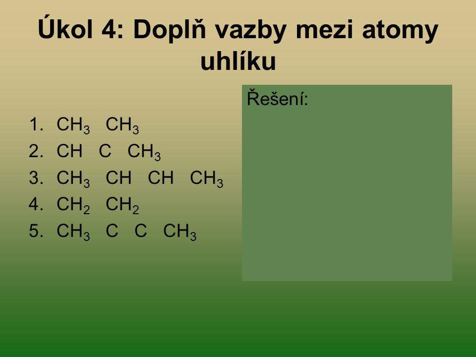 Úkol 4: Doplň vazby mezi atomy uhlíku 1.CH 3 CH 3 2.CH C CH 3 3.CH 3 CH CH CH 3 4.CH 2 CH 2 5.CH 3 C C CH 3 Řešení: CH 3 - CH 3 CH ≡ C - CH 3 CH 3 - C