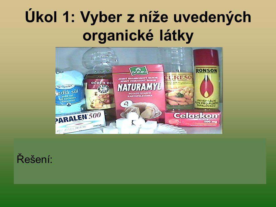 Úkol 1: Vyber z níže uvedených organické látky Řešení: olej, škrob, plyn do zapalovače, ocet, léky, cukr