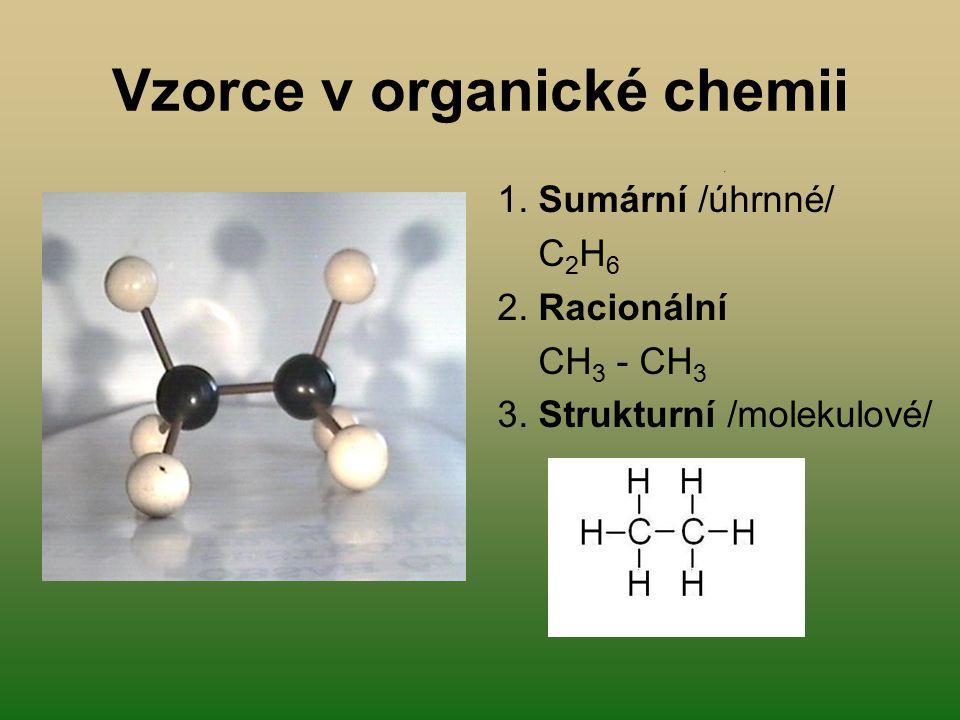 Vzorce v organické chemii 1. Sumární /úhrnné/ C 2 H 6 2. Racionální CH 3 - CH 3 3. Strukturní /molekulové/