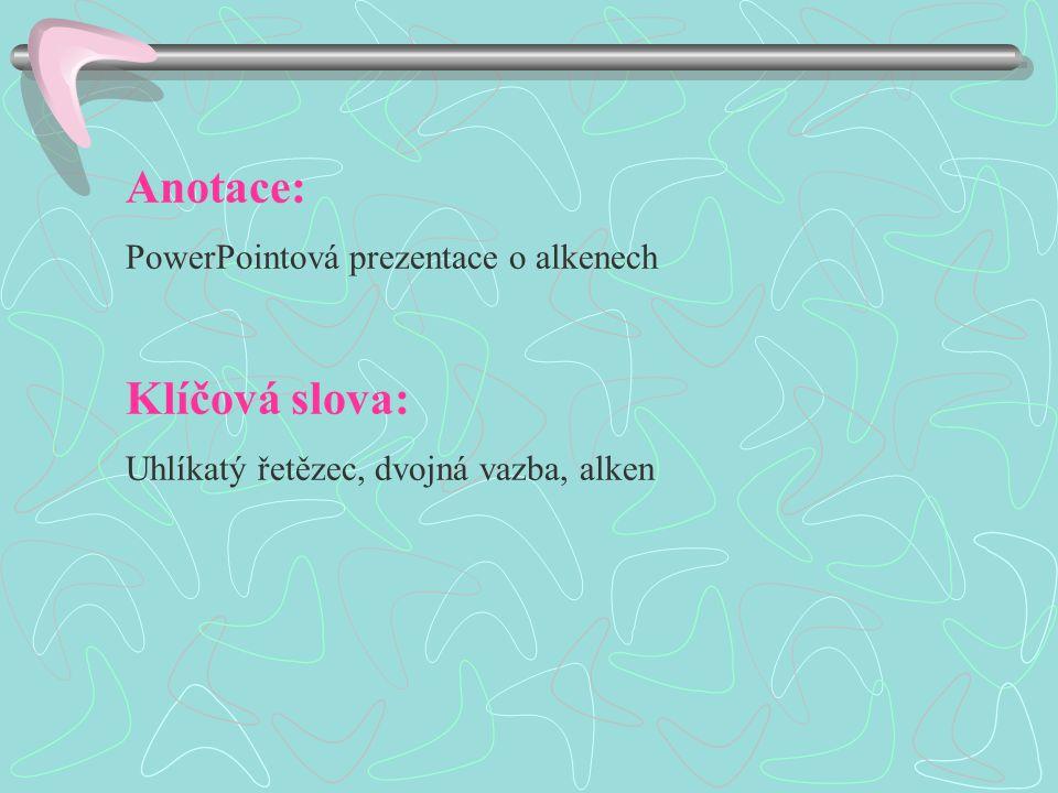 Anotace: PowerPointová prezentace o alkenech Klíčová slova: Uhlíkatý řetězec, dvojná vazba, alken