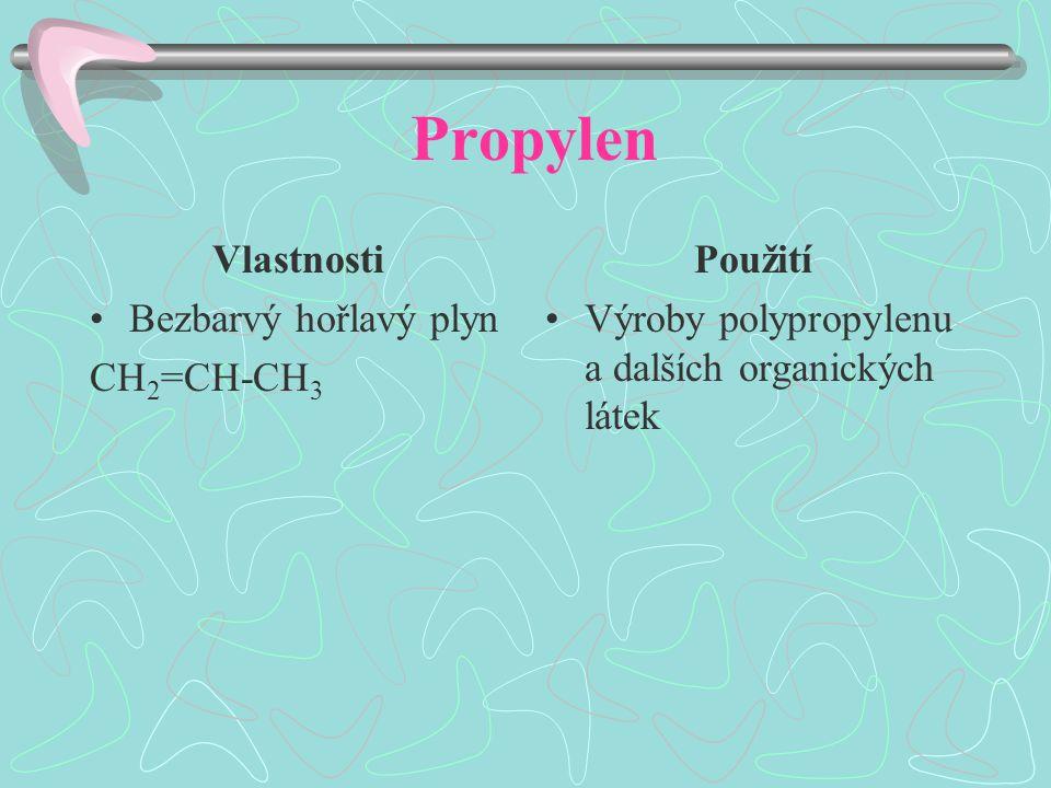 Propylen Vlastnosti Bezbarvý hořlavý plyn CH 2 =CH-CH 3 Použití Výroby polypropylenu a dalších organických látek