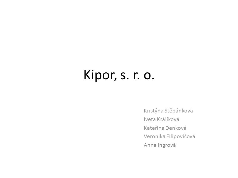 Kipor, s. r. o. Kristýna Štěpánková Iveta Králíková Kateřina Denková Veronika Filipovičová Anna Ingrová