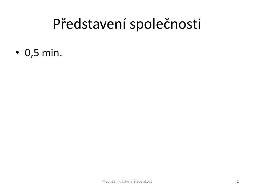 Představení společnosti 0,5 min. 1Přednáší: Kristýna Štěpánková