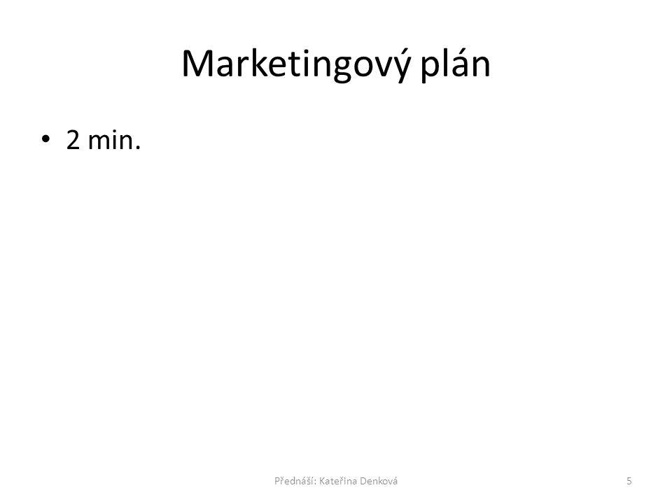 Marketingový plán 2 min. 5Přednáší: Kateřina Denková