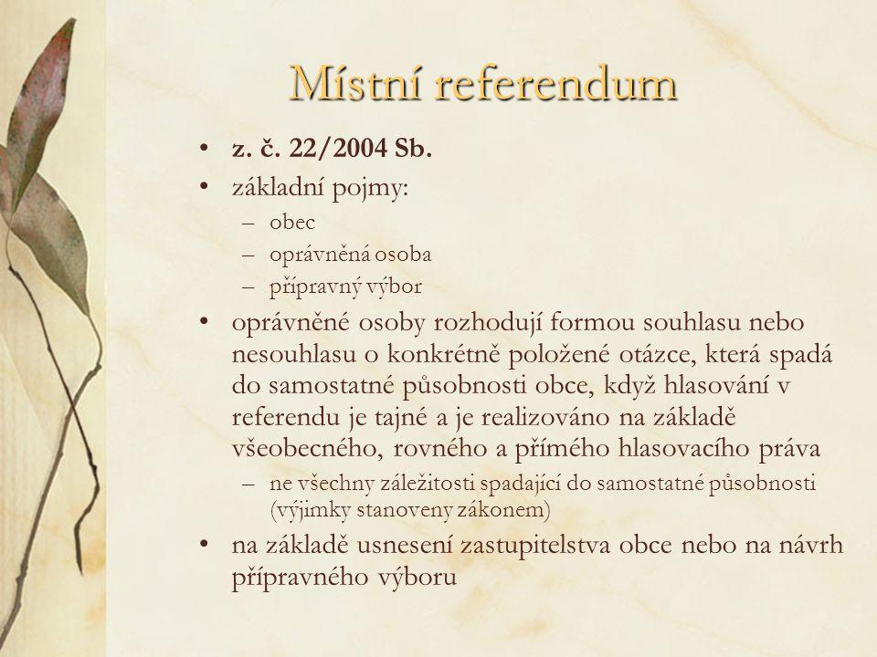 Místní referendum z. č. 22/2004 Sb. základní pojmy: –obec –oprávněná osoba –přípravný výbor oprávněné osoby rozhodují formou souhlasu nebo nesouhlasu