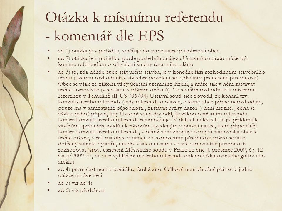 Otázka k místnímu referendu - komentář dle EPS ad 1) otázka je v pořádku, směřuje do samostatné působnosti obce ad 2) otázka je v pořádku, podle posle