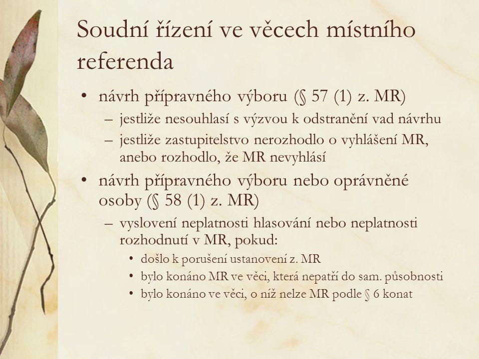 Soudní řízení ve věcech místního referenda návrh přípravného výboru (§ 57 (1) z. MR) –jestliže nesouhlasí s výzvou k odstranění vad návrhu –jestliže z