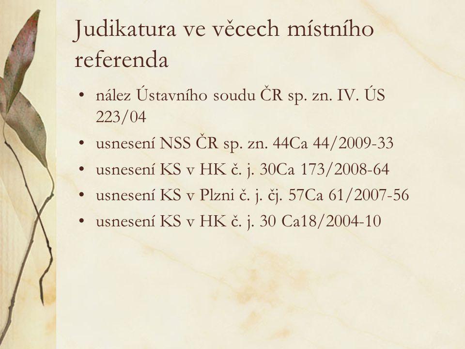 Judikatura ve věcech místního referenda nález Ústavního soudu ČR sp. zn. IV. ÚS 223/04 usnesení NSS ČR sp. zn. 44Ca 44/2009-33 usnesení KS v HK č. j.