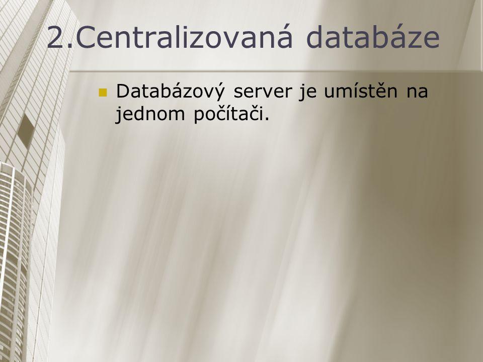 2.Centralizovaná databáze Databázový server je umístěn na jednom počítači.