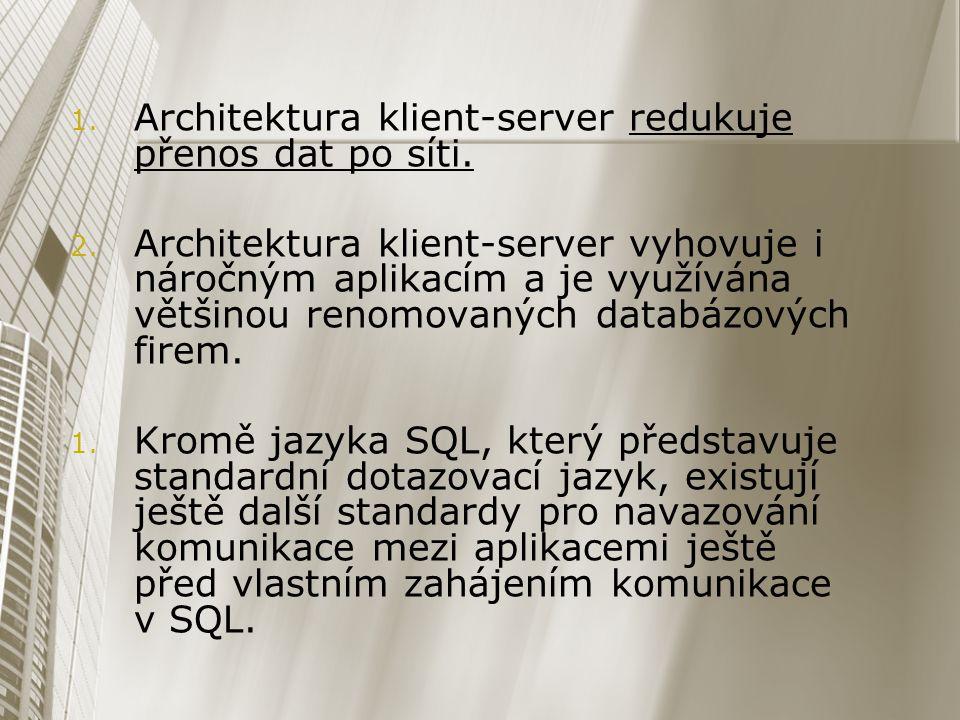 1. 1. Architektura klient-server redukuje přenos dat po síti. 2. 2. Architektura klient-server vyhovuje i náročným aplikacím a je využívána většinou r