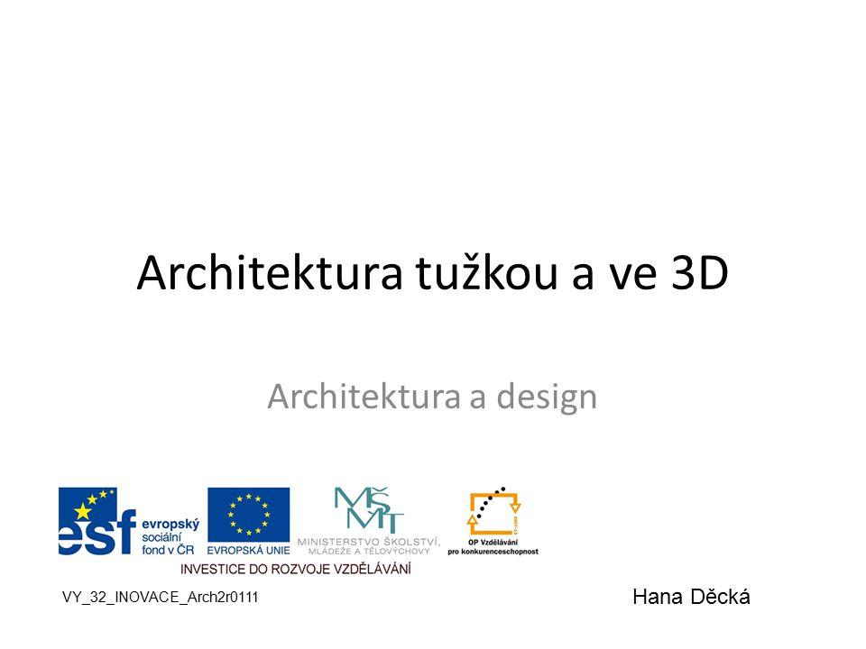 Architektura tužkou a ve 3D Architektura a design VY_32_INOVACE_Arch2r0111 Hana Děcká