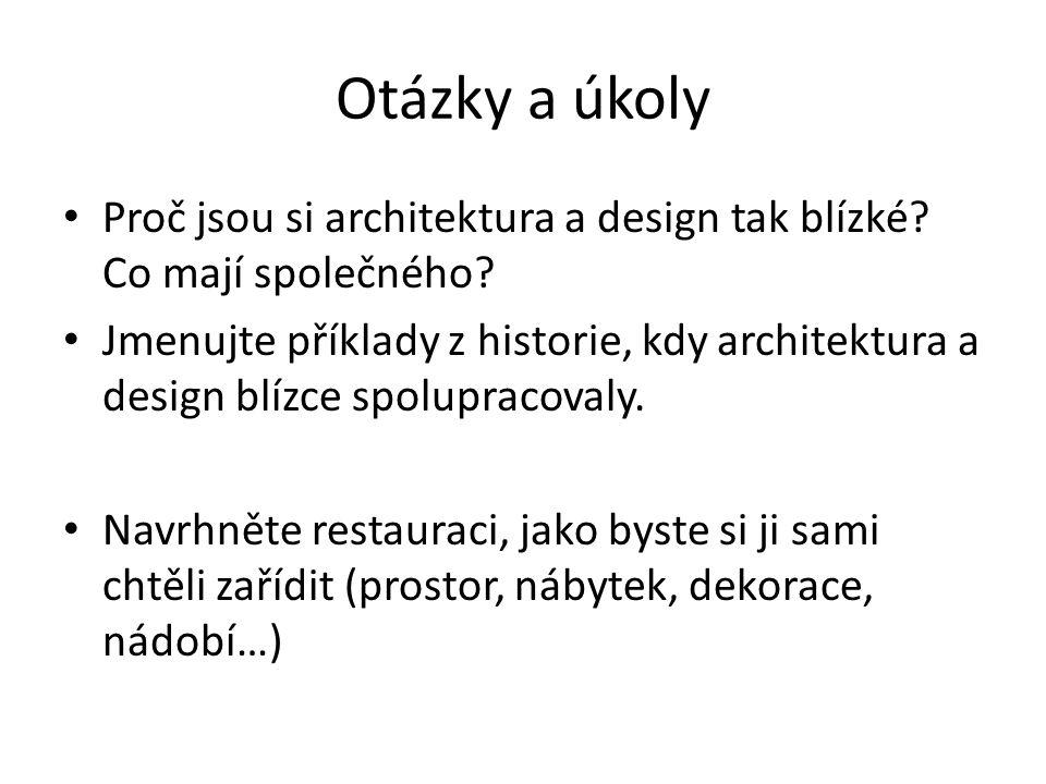 Otázky a úkoly Proč jsou si architektura a design tak blízké.