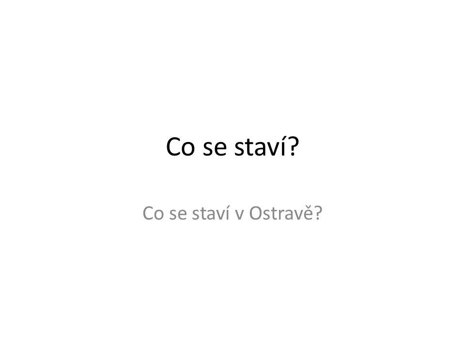 Co se staví Co se staví v Ostravě
