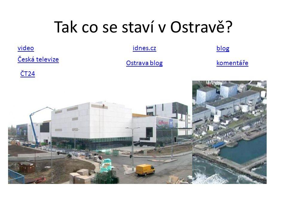 Tak co se staví v Ostravě video ČT24 Česká televize idnes.cz blog Ostrava blogkomentáře
