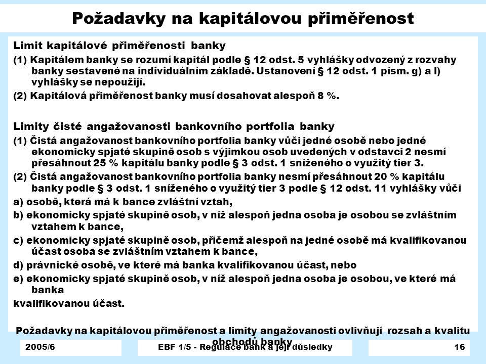 2005/6EBF 1/5 - Regulace bank a její důsledky16 Požadavky na kapitálovou přiměřenost Limit kapitálové přiměřenosti banky (1) Kapitálem banky se rozumí
