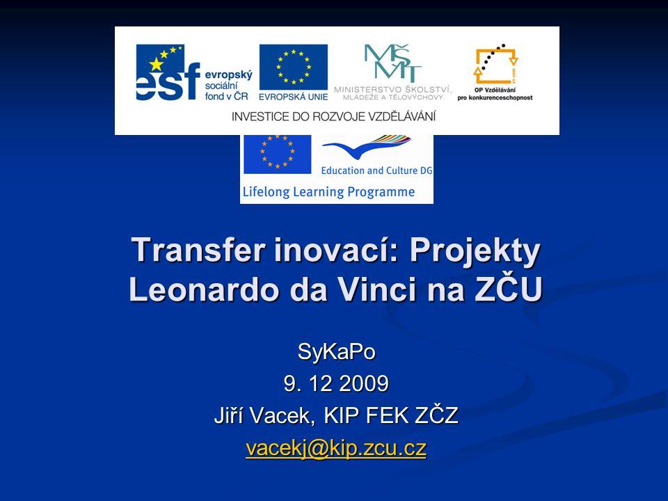 Transfer inovací: Projekty Leonardo da Vinci na ZČU SyKaPo 9. 12 2009 Jiří Vacek, KIP FEK ZČZ vacekj@kip.zcu.cz