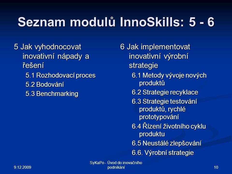 Seznam modulů InnoSkills: 5 - 6 5 Jak vyhodnocovat inovativní nápady a řešení 5.1 Rozhodovací proces 5.2 Bodování 5.3 Benchmarking 6 Jak implementovat