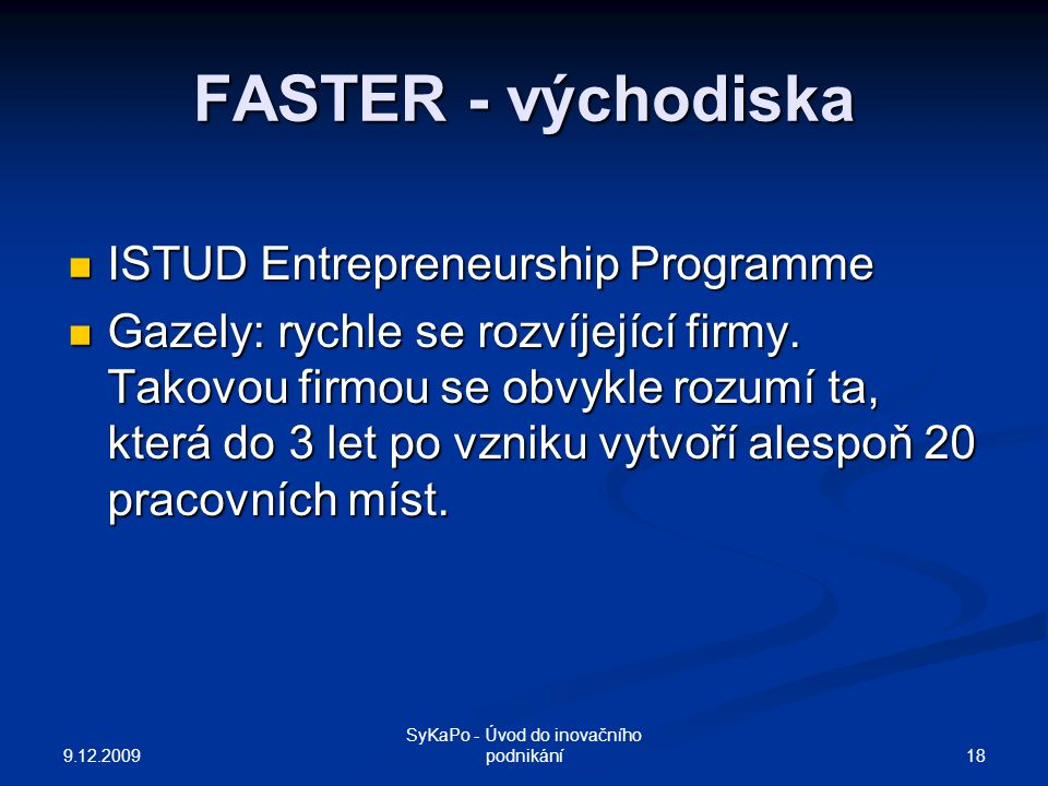 FASTER - východiska ISTUD Entrepreneurship Programme ISTUD Entrepreneurship Programme Gazely: rychle se rozvíjející firmy. Takovou firmou se obvykle r