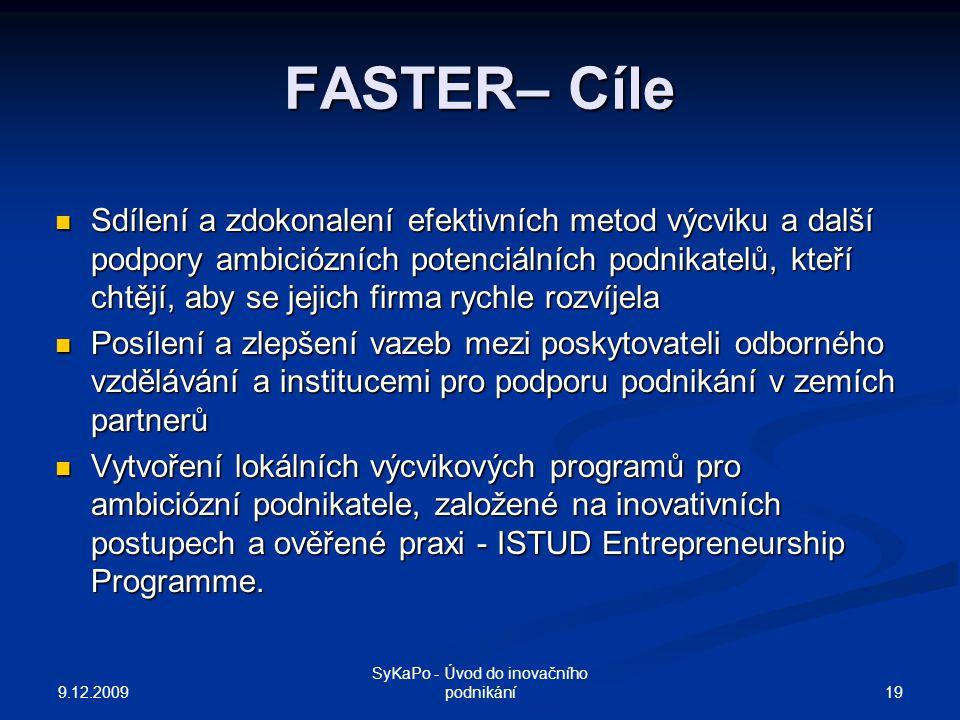 FASTER– Cíle Sdílení a zdokonalení efektivních metod výcviku a další podpory ambiciózních potenciálních podnikatelů, kteří chtějí, aby se jejich firma