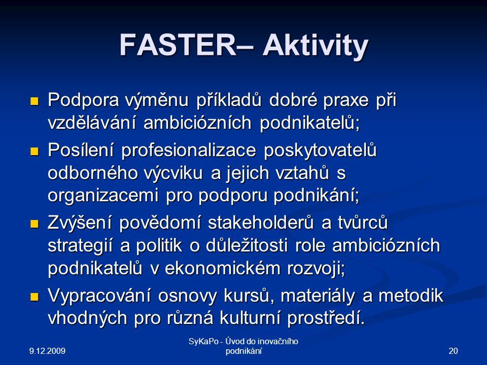FASTER– Aktivity Podpora výměnu příkladů dobré praxe při vzdělávání ambiciózních podnikatelů; Podpora výměnu příkladů dobré praxe při vzdělávání ambic