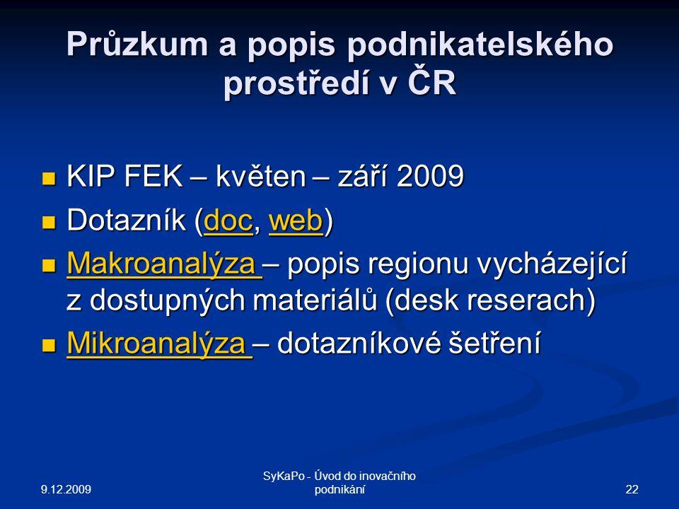 Průzkum a popis podnikatelského prostředí v ČR KIP FEK – květen – září 2009 KIP FEK – květen – září 2009 Dotazník (doc, web) Dotazník (doc, web)docweb
