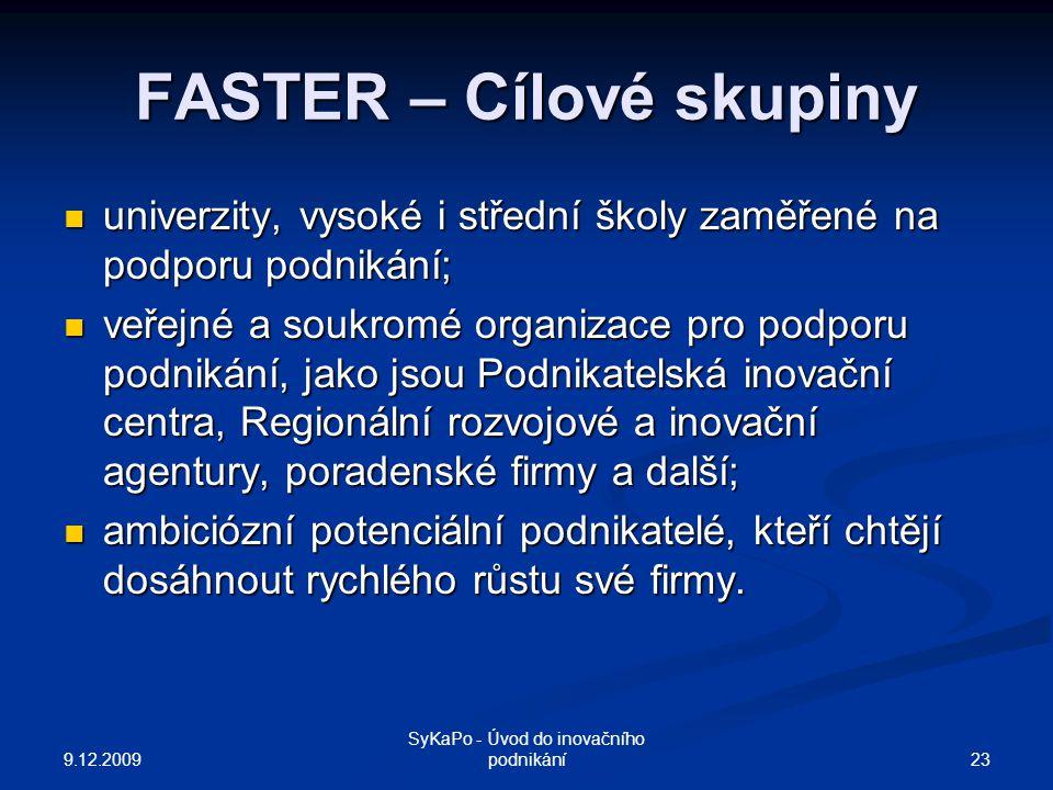 FASTER – Cílové skupiny univerzity, vysoké i střední školy zaměřené na podporu podnikání; univerzity, vysoké i střední školy zaměřené na podporu podni