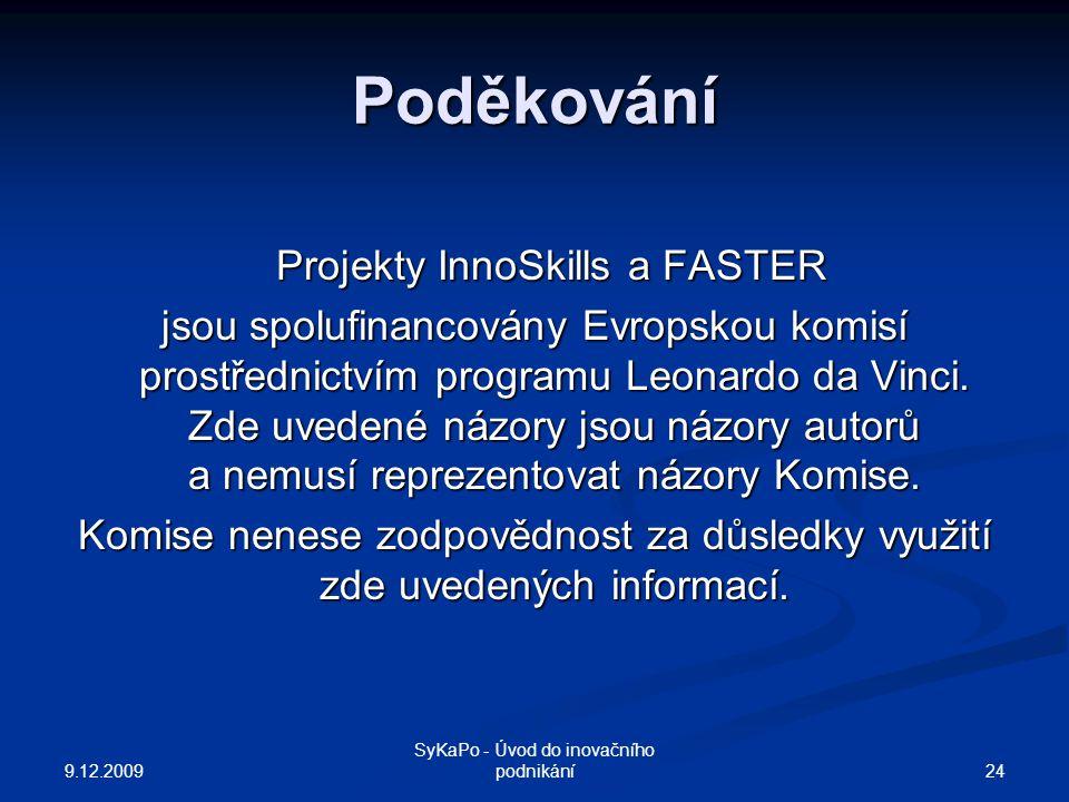 Poděkování Projekty InnoSkills a FASTER Projekty InnoSkills a FASTER jsou spolufinancovány Evropskou komisí prostřednictvím programu Leonardo da Vinci