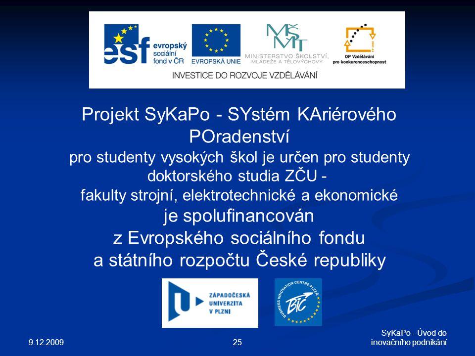 9.12.2009 SyKaPo - Úvod do inovačního podnikání25 Projekt SyKaPo - SYstém KAriérového POradenství pro studenty vysokých škol je určen pro studenty dok